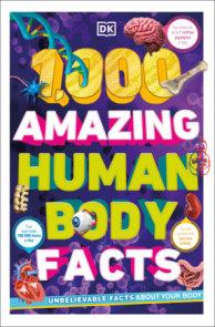1,000 Amazing Human Body Facts