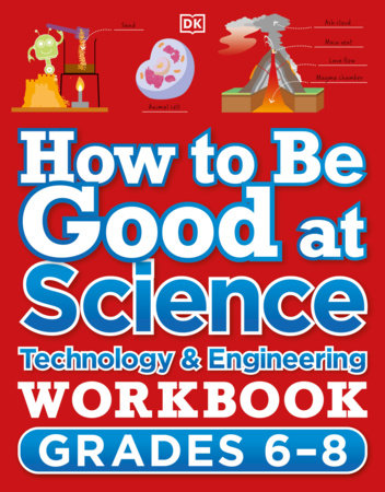 How to Be Good at Science, Technology and Engineering Workbook, Grade 6-8 by DK