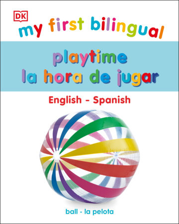 My First Bilingual Playtime / La hora de jugar by DK