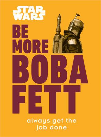 Star Wars Be More Boba Fett by Joseph Jay Franco