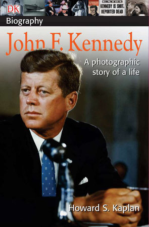 DK Biography: John F. Kennedy by Howard S. Kaplan