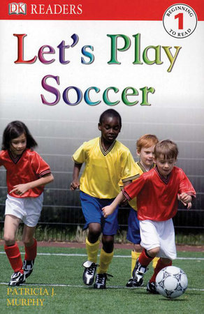 DK Readers L1: Let's Play Soccer by Patricia J. Murphy