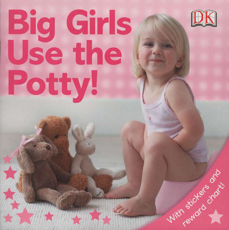 Big Girls Use the Potty! by DK