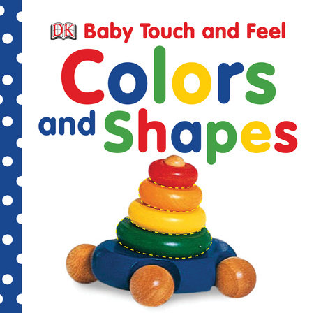 Baby Touch and Feel: Colors and Shapes by DK