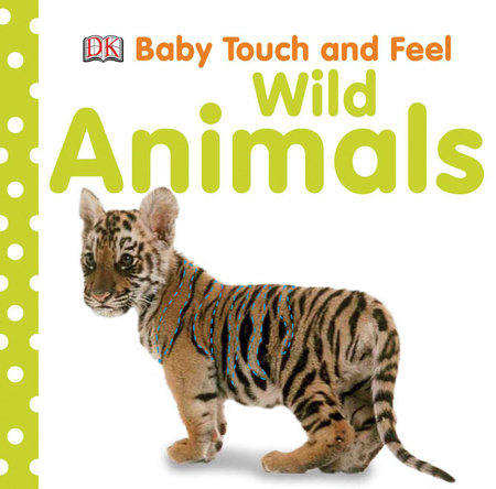 Baby Touch and Feel: Wild Animals by DK