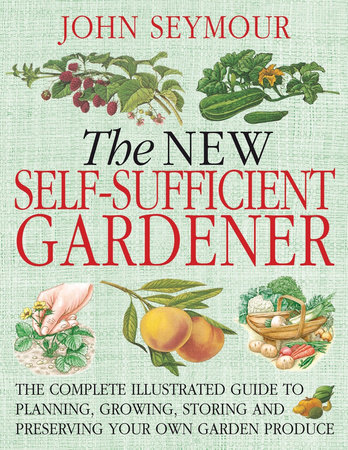 The New Self-Sufficient Gardnr by John Seymour