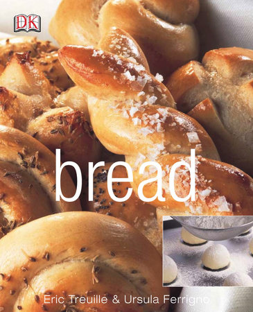 Bread, Revised by Eric Treuille and Ursula Ferrigno