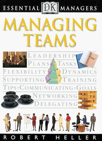 DK Essential Managers: Managing Teams by Robert Heller