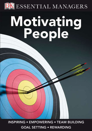 DK Essential Managers: Motivating People by Michael Bourne and Pippa Bourne
