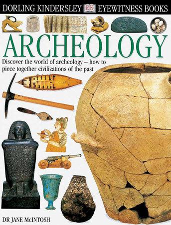 DK Eyewitness Books: Archeology by Jane McIntosh