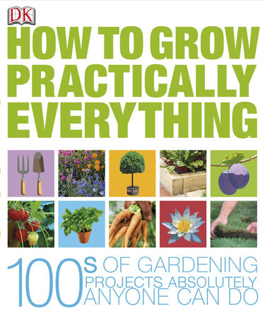 How to Grow Practically Everything by DK