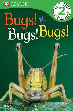 DK Readers L2: Bugs Bugs Bugs! by Jennifer Dussling