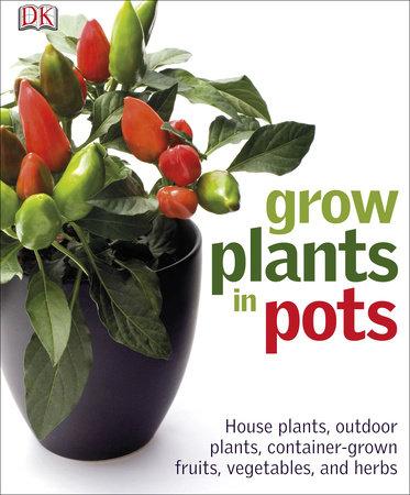 Grow Plants in Pots by DK
