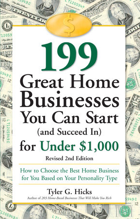199 Great Home Businesses You Can Start (and Succeed In) for Under $1,000 by Tyler G. Hicks