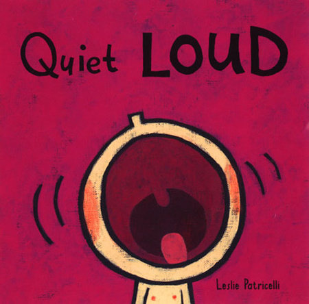 Quiet Loud by Leslie Patricelli