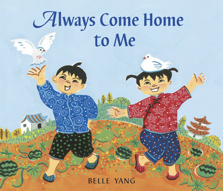 Always Come Home to Me by Belle Yang