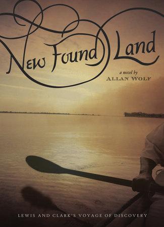 New Found Land by Allan Wolf