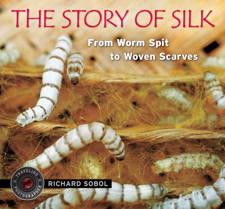The Story of Silk by Richard Sobol