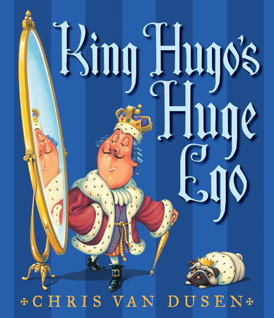 King Hugo's Huge Ego by Chris Van Dusen