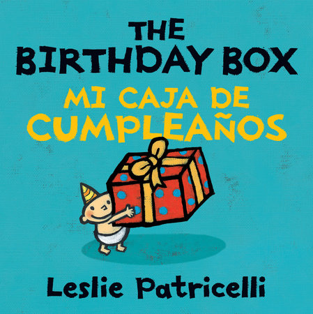 The Birthday Box Mi Caja De Cumpleanos by Leslie Patricelli