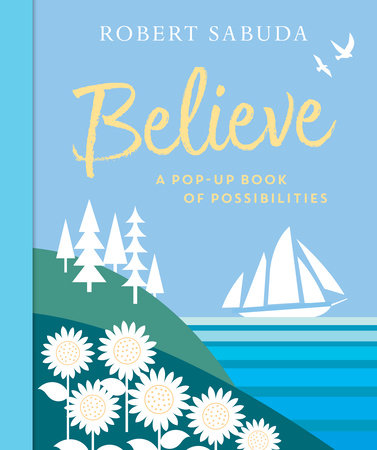 Believe by Robert Sabuda | PenguinRandomHouse com: Books