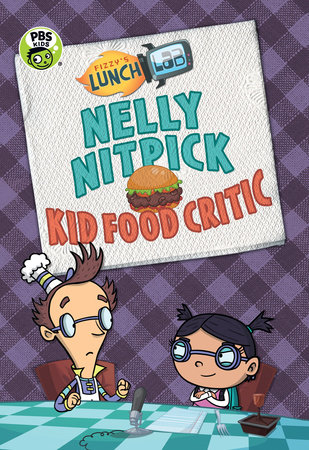 Fizzy's Lunch Lab: Nelly Nitpick, Kid Food Critic by Candlewick Press