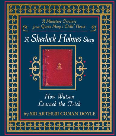 How Watson Learned the Trick by Sir Arthur Conan Doyle