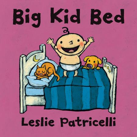 Big Kid Bed by Leslie Patricelli