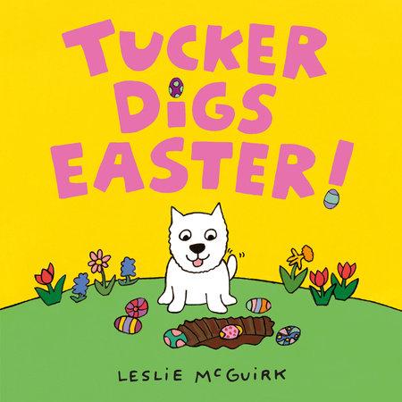 Tucker Digs Easter! by Leslie McGuirk