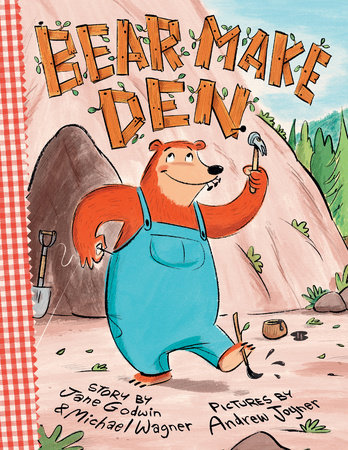 Bear Make Den by Jane Godwin and Michael Wagner