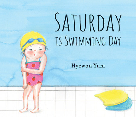 Saturday Is Swimming Day by Hyewon Yum