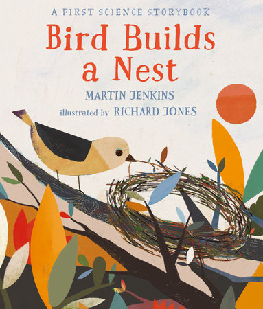 Bird Builds a Nest: A First Science Storybook by Martin Jenkins