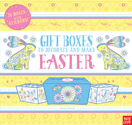 Gift Boxes to Decorate and Make: Easter by Nosy Crow