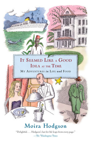 It Seemed Like a Good Idea at the Time by Moira Hodgson