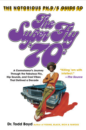 The Notorious Phd's Guide to the Super Fly '70s by Todd Boyd