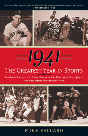 1941--The Greatest Year In Sports by Mike Vaccaro