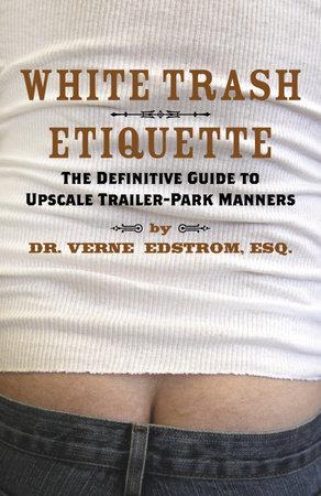 White Trash Etiquette by Dr. Verne Edstrom, Esq.