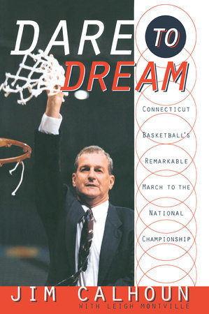 Dare to Dream by Jim Calhoun and Leigh Montville