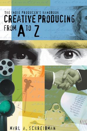 The Indie Producers Handbook by Myrl A. Schreibman