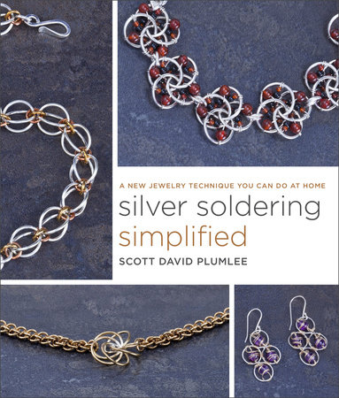 Silver Soldering Simplified by Scott David Plumlee