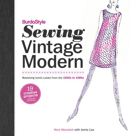 BurdaStyle Sewing Vintage Modern by Nora Abousteit and Jamie Lau