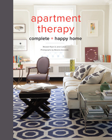 Apartment Therapy Complete and Happy Home by Maxwell Ryan and Janel Laban