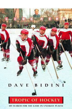 Tropic Of Hockey by Dave Bidini