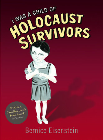 I Was a Child of Holocaust Survivors by Bernice Eisenstein