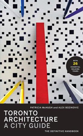 Toronto Architecture by Patricia McHugh and Alex Bozikovic