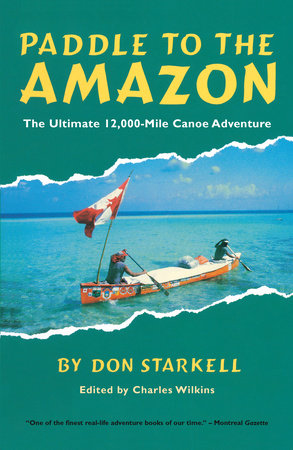 Paddle to the Amazon by Don Starkell