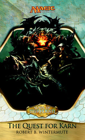 Scars of Mirrodin: The Quest for Karn by Robert Wintermute