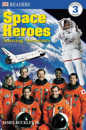 DK Readers L3: Space Heroes: Amazing Astronauts by James Buckley, Jr. and Caryn Jenner