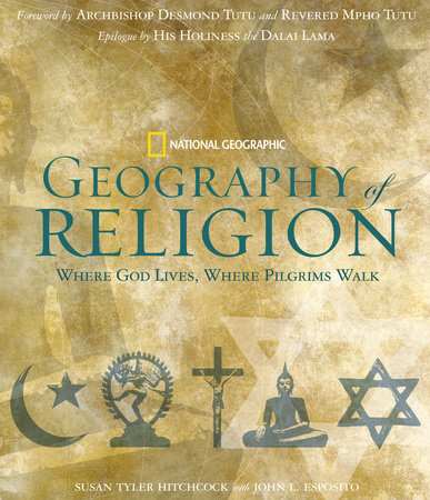 Geography of Religion by John Esposito, Susan Tyler Hitchcock, Desmond Tutu and Mpho Tutu