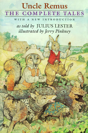 Uncle Remus: the Complete Tales by Julius Lester; Illustrated by Jerry Pinkney